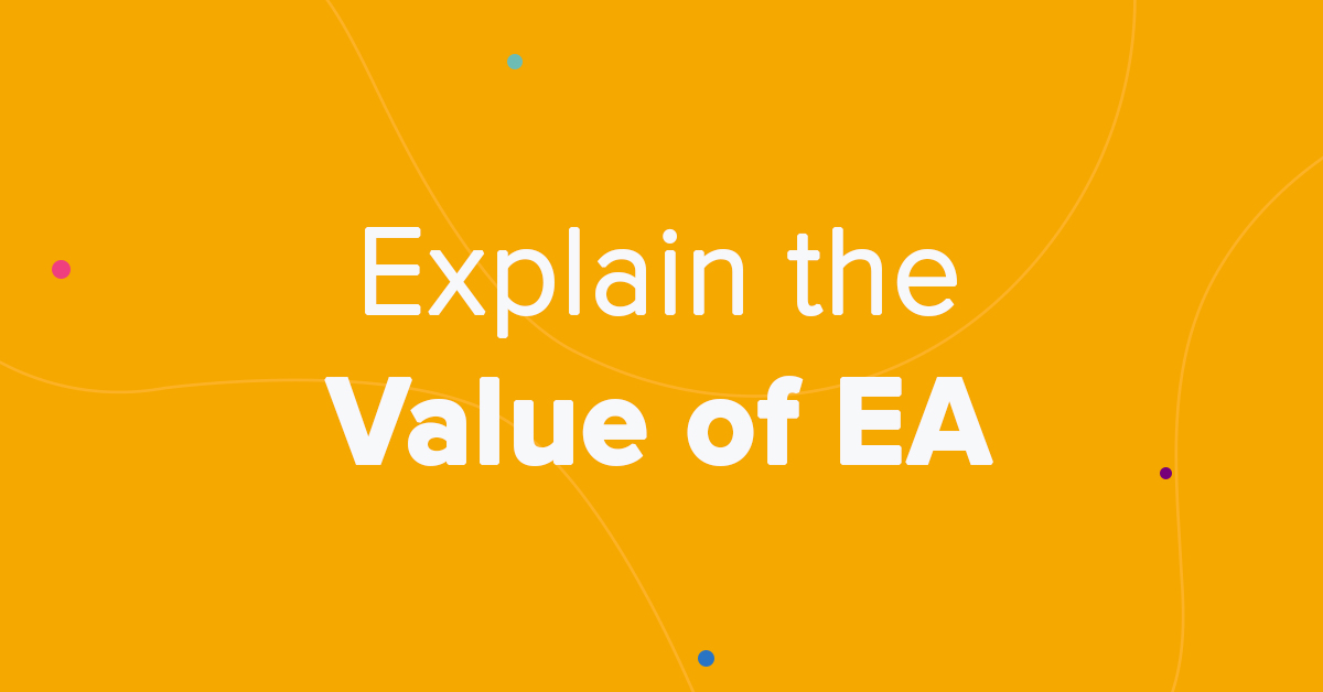 EA 101: Communicating the Current and Potential Value of EA for Your Organization